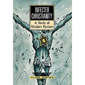 Infected Christianity a Study of Modern Racism by Davies & Alan T.