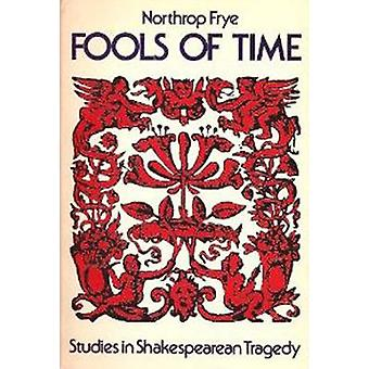 Fools of Time Studies in Shakespearean Tragedy by Frye & Northrop