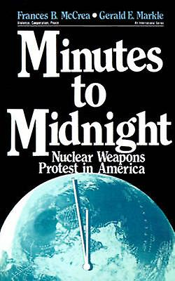 Minutes to Midnight Nuclear Weapons Prougeest in America by McCrea & Frances B.