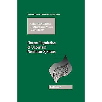 Output Regulation of Uncertain Nonlinear Systems by Byrnes & C. I.