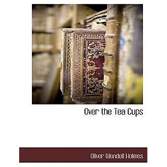 Over the Tea Cups by Holmes & Oliver Wendell