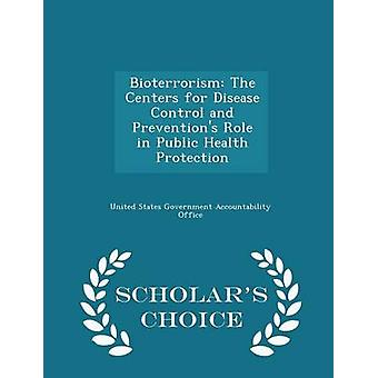 Bioterrorism The Centers for Disease Control and Preventions Role in Public Health Protection  Scholars Choice Edition by United States Government Accountability