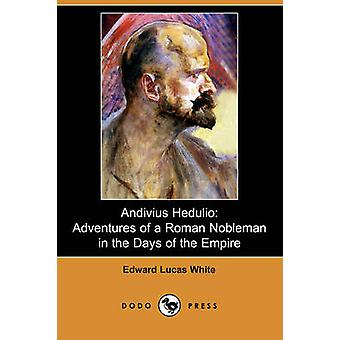 Andivius Hedulio Adventures of a Roman Nobleman in the Days of the Empire Dodo Press by White & Edward Lucas