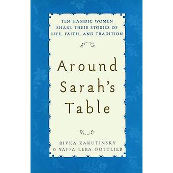 Around Sarahs Table Ten Hasidic Women Share Their Stories of Life Fai by Zakutinsky & Rivka
