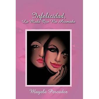 Infelicidad La Moda Que No Acomoda by Pescador & Mayela