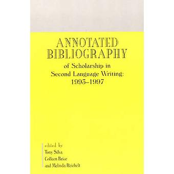Annotated Bibliography of Scholarship in Second Language Writing 19931997 by Silva & Tony