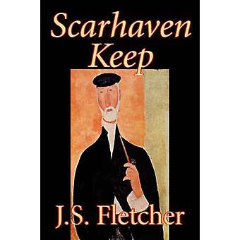 Scarhaven Keep by J. S. Fletcher Fiction by Fletcher & J. S.