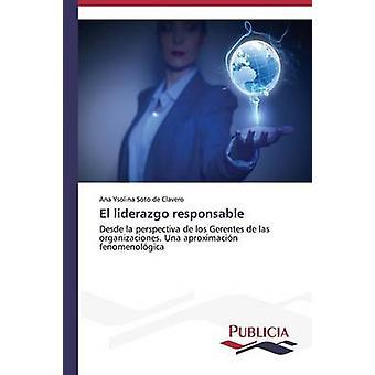El liderazgo responsable by Soto de Clavero Ana Ysolina