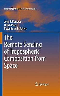 The Remote Sensing of Tropospheric Composition from Space by Burrows & John P.