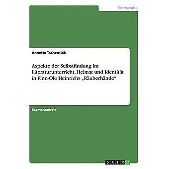 Aspekte der Selbstfindung im Literaturunterricht. Heimat und Identitt in FinnOle Heinrichs Ruberhnde par Tscherniak & Annette