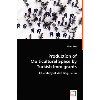 Production of Multicultural Space by Turkish Immigrants by Uzar & Figen