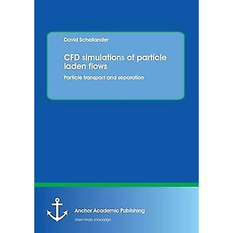 Cfd Simulations of Particle Laden Flows Particle Transport and Separation by Schellander & David