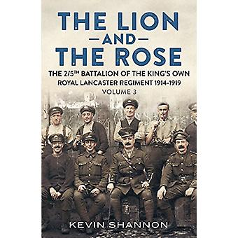 The Lion and the Rose - A Biography of a Battalion in the Great War - T