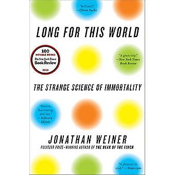 Long for This World - The Strange Science of Immortality by Jonathan W