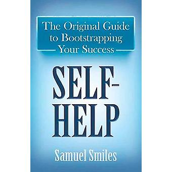 Self-Help - The Original Guide to Bootstrapping Your Success by Samuel