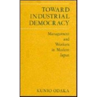 Toward Industrial Democracy - Management and Workers in Modern Japan b