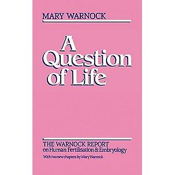 A Question of Life - The Warnock Report on Human Fertilization and Emb