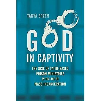 God in Captivity - The Rise of Faith-Based Prison Ministries in the Ag