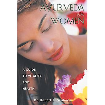 Ayurveda for Women - A Guide to Vitality and Health by Robert Svoboda