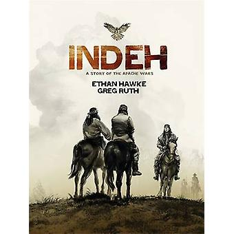 Indeh - A Story of the Apache Wars by Ethan Hawke - Greg Ruth - 978140