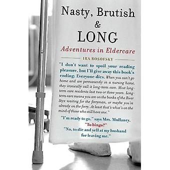 Nasty - Brutish and Long - Adventures in Eldercare by Ira Rosofsky - 9