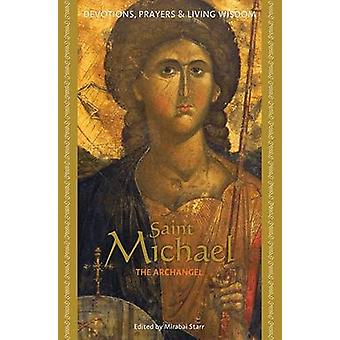 St. Michael - Devotions - Prayers and Living Wisdom by Mirabai Starr -