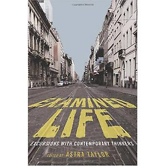 Examined Life - Excursions with Contemporary Thinkers by Astra Taylor