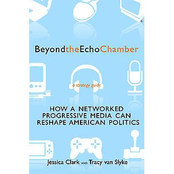 Beyond the Echo Chamber - How a Networked Progressive Media Can Reshap