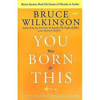 You Were Born for This - Seven Keys to a Life of Predictable Miracles