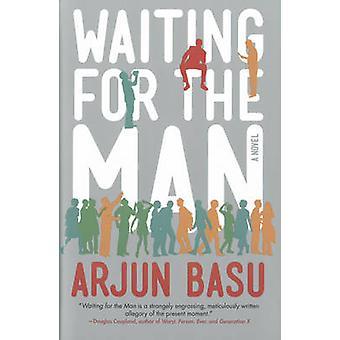 Waiting for the Man - A Novel by Arjun Basu - 9781770411777 Book