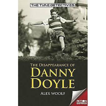 The Disappearance of Danny Doyle by Alex Woolf - 9781783224586 Book