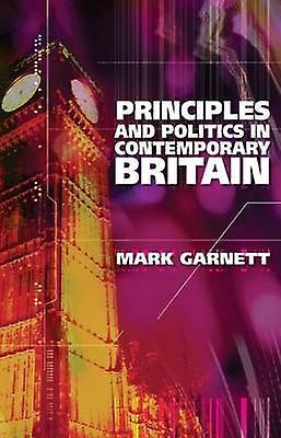 Principles and Politics in Contemporary Britain by Mark Garnett - 978