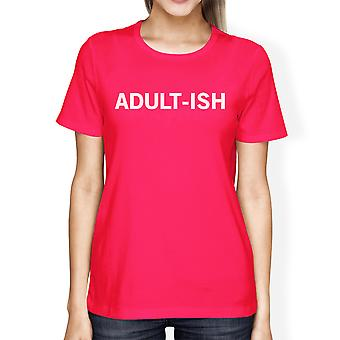 Adult-ish Womans Hot Pink Tee Funny Graphic PrintedRound Neck Tee