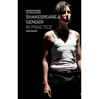 Shakespeare and Gender in Practice by Power & Terri