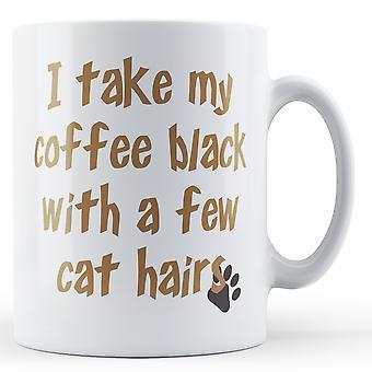 Je prends mon café noir avec des poils de chat - Mug imprimé