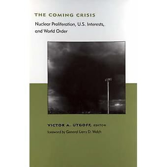 The Coming Crisis - Nuclear Proliferation - U.S. Interests and World O