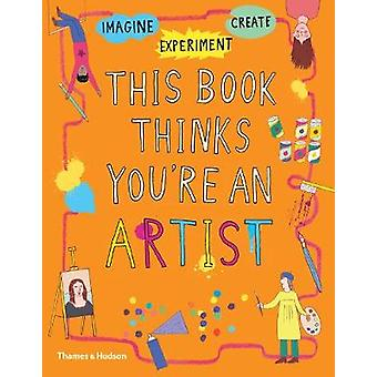 This Book Thinks You're an Artist by This Book Thinks You're an Artis
