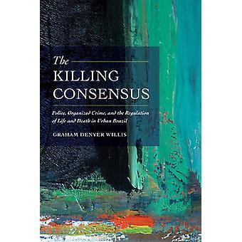 El consenso - policía - asesinatos de la delincuencia organizada - y la regulación