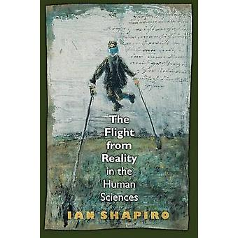 The Flight from Reality in the Human Sciences by Ian Shapiro - 978069
