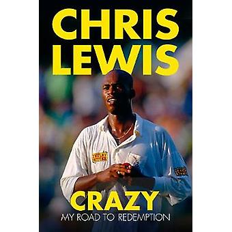 Crazy - My Road to Redemption by Chris Lewis - 9780750970105 Book