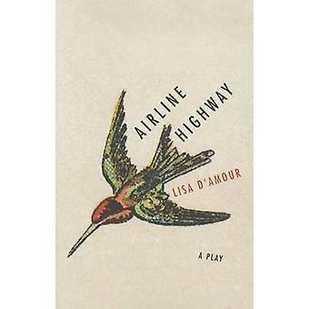Airline Highway von Lisa D'Amour - 9780810132887 Buch