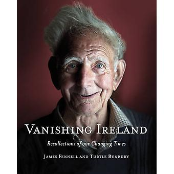 Vanishing Ireland - Recollections of Our Changing Times by James Fenne