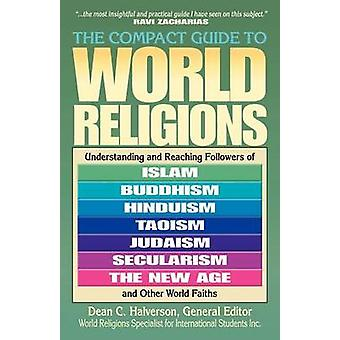 The Compact Guide to World Religions by Dean C. Halverson - Dean C. H