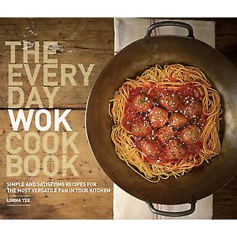 The Everyday Wok Cookbook - Simple and Satisfying Recipes for the Most
