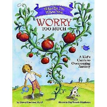 What to Do When You Worry Too Much - A Kid's Guide to Overcoming Anxie