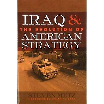 Iraq and the Evolution of American Strategy by Steven Metz - 97815979