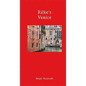 Rilke's Venice - A Travel Companion by Birgit Haustedt - Stephen Brown