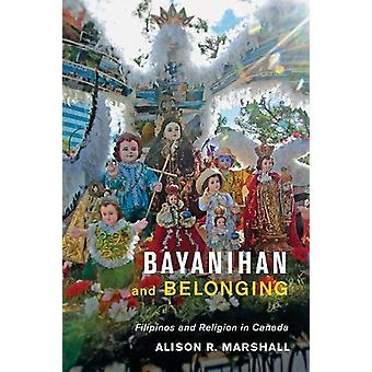 Bayanihan and Belonging - Filipinos and Religion in Canada by Alison R