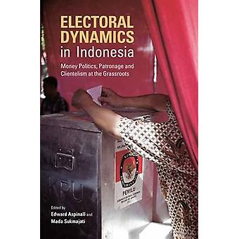 Electoral Dynamics in Indonesia - Money - Politics - Patronage and Cli