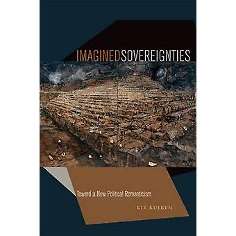 Imagined Sovereignties - Toward a New Political Romanticism by Kir Kui